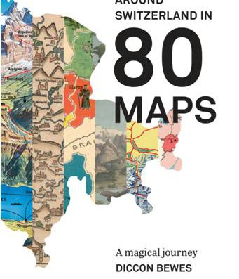 Around Switzerland in 80 Maps by Diccon Bewes – Next Living in Nyon Event